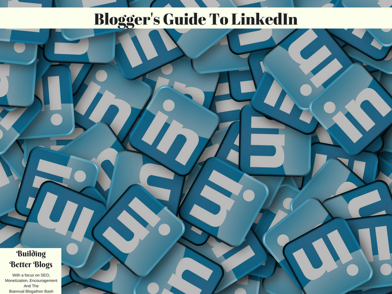 Blogger's Guide To LinkedIn